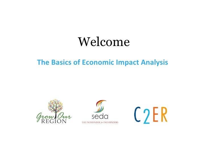 WelcomeThe Basics of Economic Impact Analysis