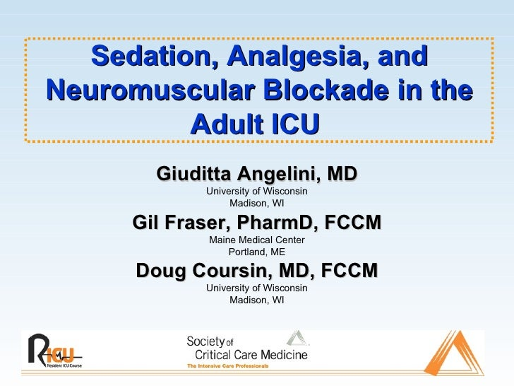 Sedation, Analgesia, and Neuromuscular Blockade in the Adult ICU  Giuditta Angelini, MD University of Wisconsin Madison, W...
