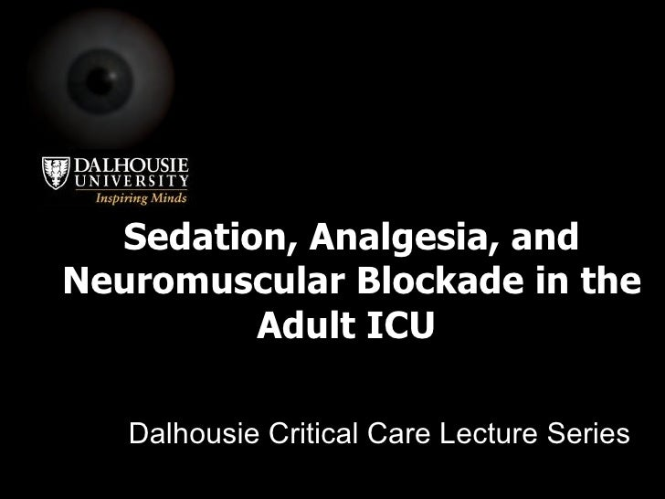 Sedation, Analgesia, and Neuromuscular Blockade in the Adult ICU  Dalhousie Critical Care Lecture Series