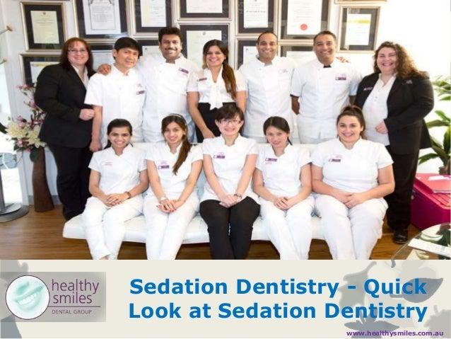 Sedation Dentistry - Quick Look at Sedation Dentistry www.healthysmiles.com.au