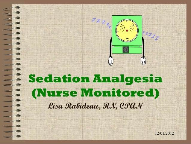 Sedation Analgesia (Nurse Monitored) Lisa Rabideau, RN, CPAN 12/01/2012
