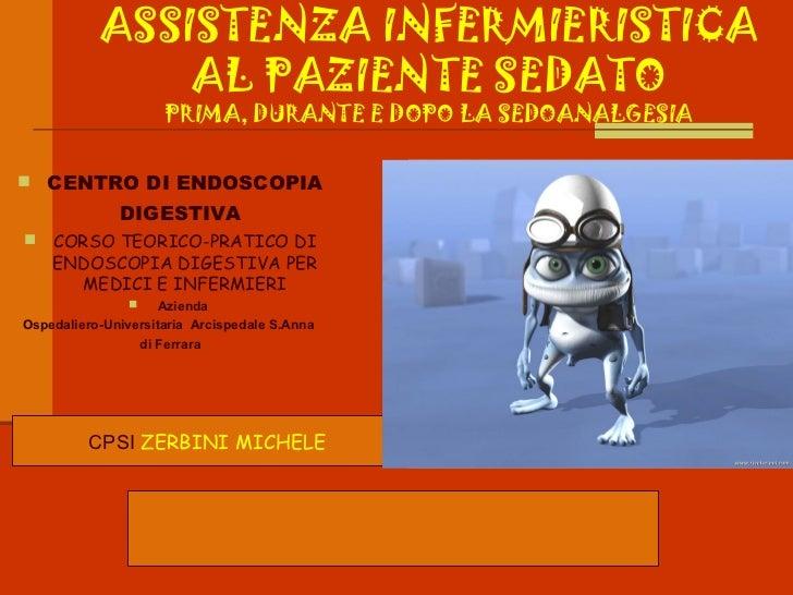 ASSISTENZA INFERMIERISTICA               AL PAZIENTE SEDATO                     PRIMA, DURANTE E DOPO LA SEDOANALGESIA CE...