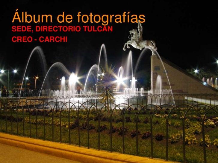 Álbum de fotografíasSEDE, DIRECTORIO TULCANCREO - CARCHI