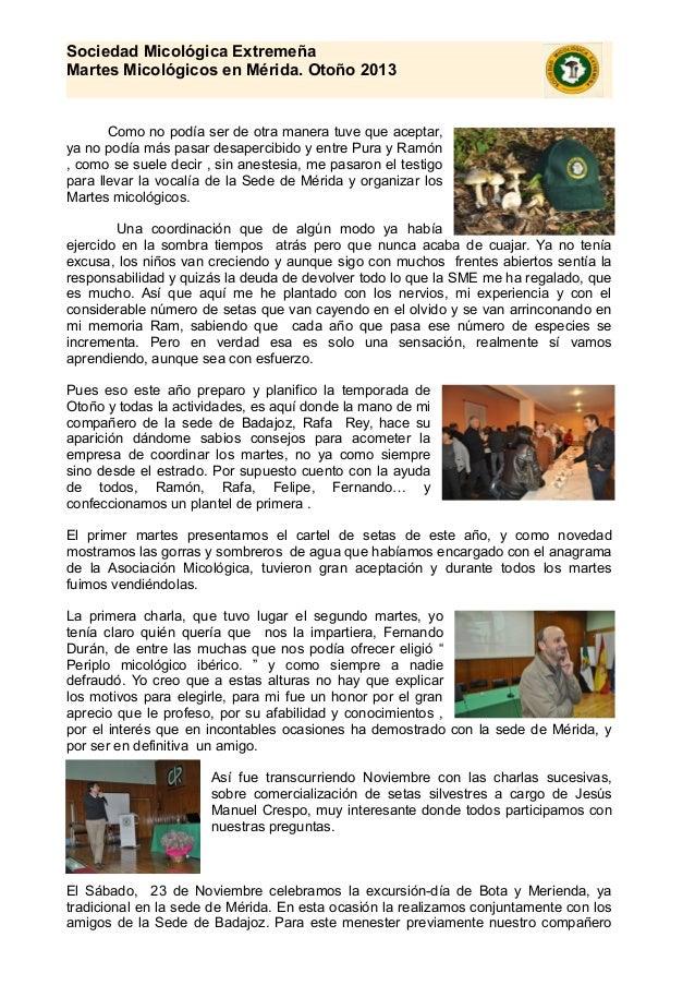 Sociedad Micológica Extremeña  Martes Micológicos en Mérida. Otoño 2013  Como no podía ser de otra manera tuve que aceptar...
