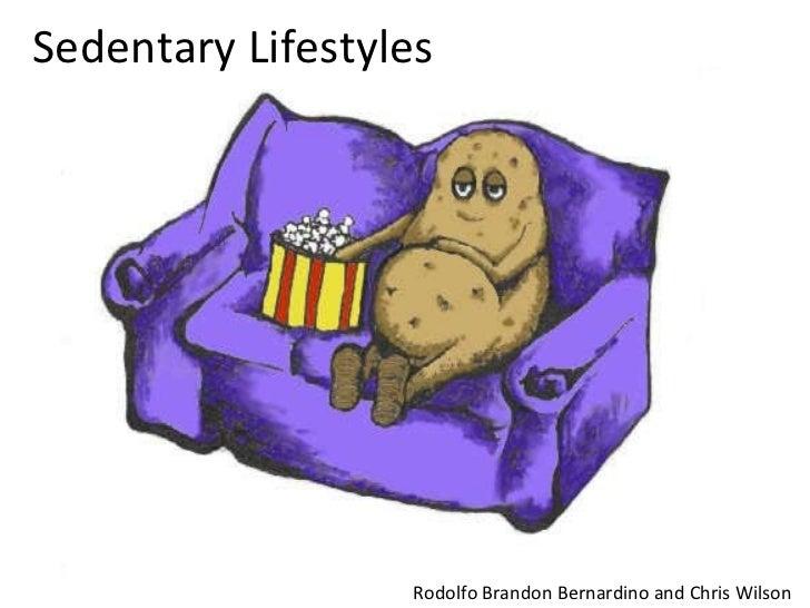 Sedentary Lifestyles Rodolfo Brandon Bernardino and Chris Wilson