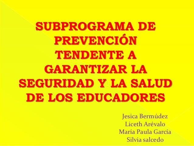 SUBPROGRAMA DE     PREVENCIÓN     TENDENTE A   GARANTIZAR LASEGURIDAD Y LA SALUD DE LOS EDUCADORES              Jesica Ber...