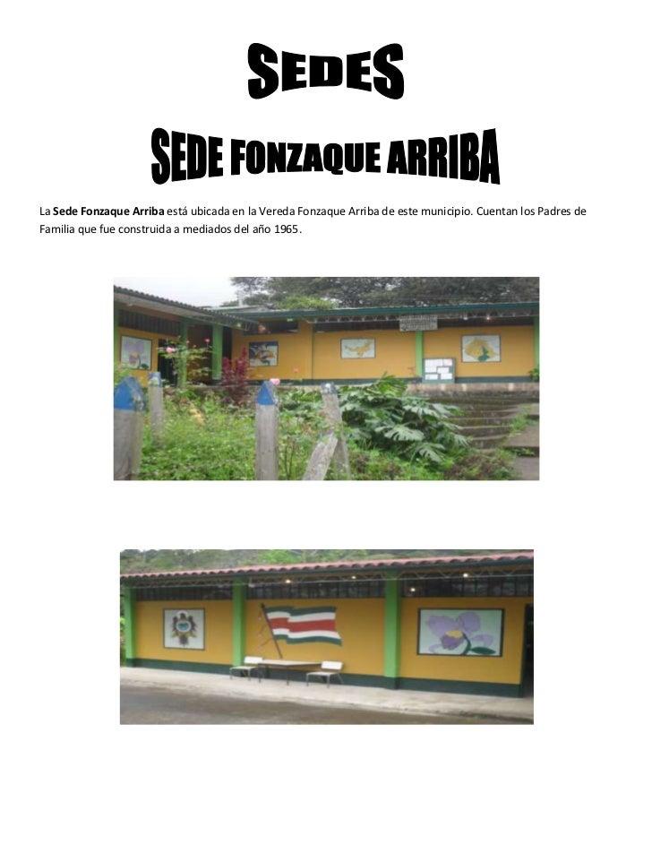 La Sede Fonzaque Arriba está ubicada en la Vereda Fonzaque Arriba de este municipio. Cuentan los Padres de Familia que fue...