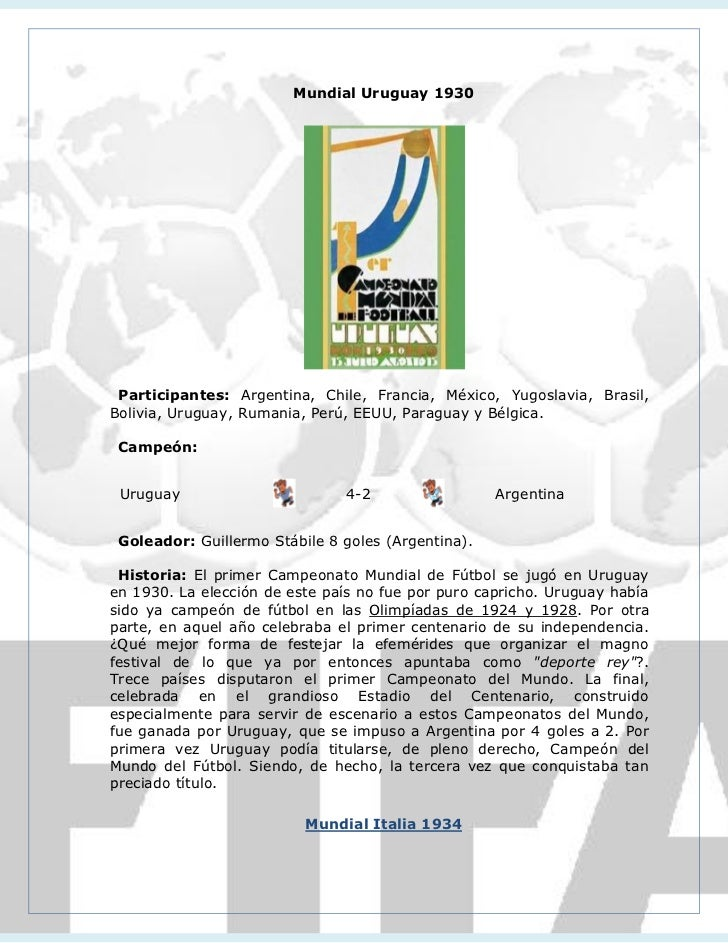 Mundial Uruguay 1930 Participantes: Argentina, Chile, Francia, México, Yugoslavia, Brasil,Bolivia, Uruguay, Rumania, Perú,...