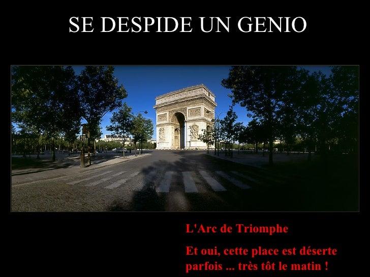 SE DESPIDE UN GENIO L'Arc de Triomphe Et oui, cette place est déserte parfois ... très tôt le matin !