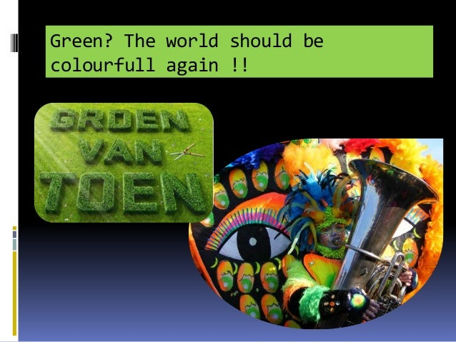 Green? The world should be colourfull again !!
