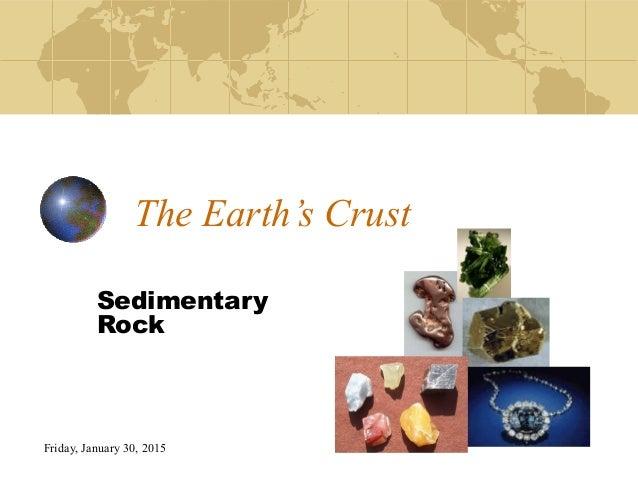 Friday, January 30, 2015 The Earth's Crust Sedimentary Rock