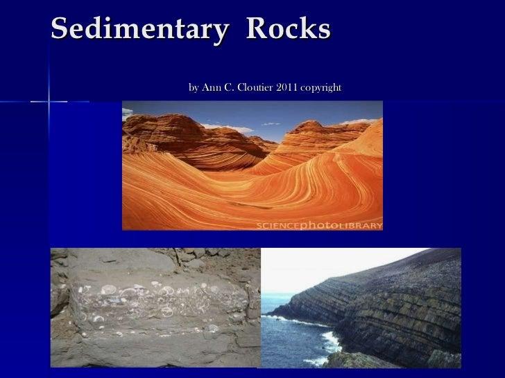 Sedimentary  Rocks  by Ann C. Cloutier 2011 copyright