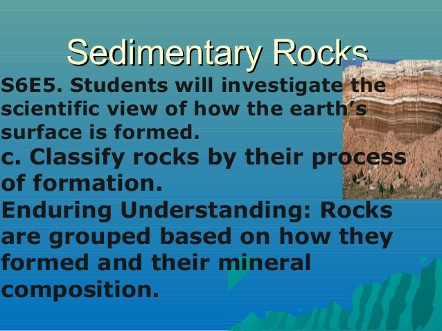 SSeeddiimmeennttaarryy RRoocckkss  S6E5. Students will investigate the  scientific view of how the earth's  surface is for...