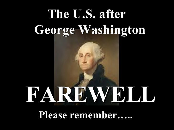 FAREWELL Please remember… .. The U.S. after   George Washington