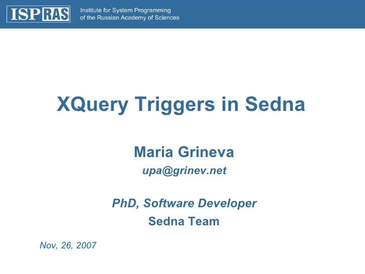 XQuery Triggers in Sedna Nov, 26, 2007   Maria Grineva [email_address] PhD, Software Developer Sedna Team