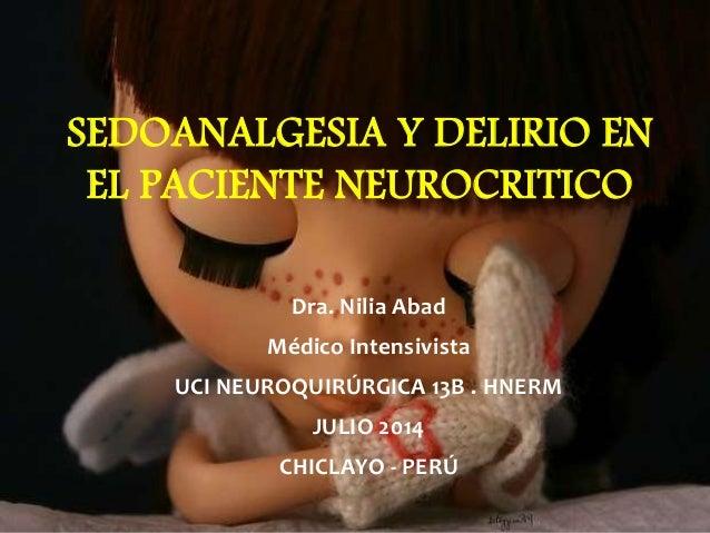 Dra. Nilia Abad Médico Intensivista UCI NEUROQUIRÚRGICA 13B . HNERM JULIO 2014 CHICLAYO - PERÚ SEDOANALGESIA Y DELIRIO EN ...