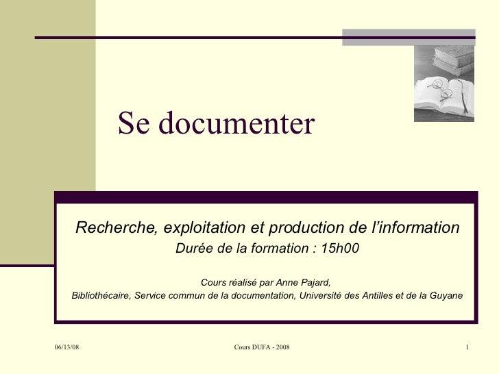 Se documenter Recherche, exploitation et production de l'information Durée de la formation : 15h00 Cours réalisé par Anne ...