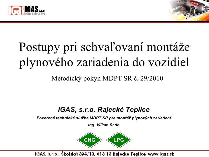 Postupy pri schvaľovaní montáže plynového zariadenia do vozidiel           Metodický pokyn MDPT SR č. 29/2010             ...