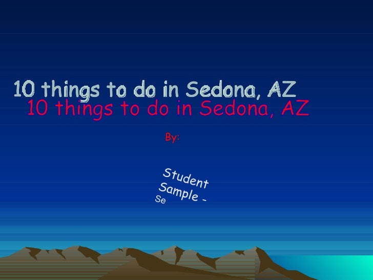 10 things to do in Sedona, AZ By: Student Sample -  Se