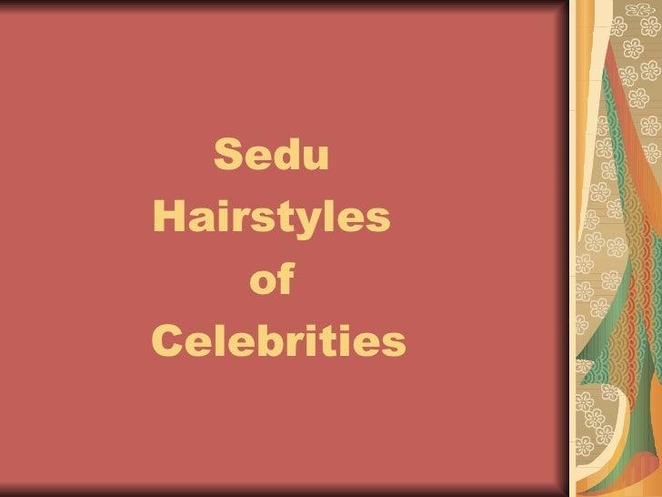 Sedu  Hairstyles  of  Celebrities