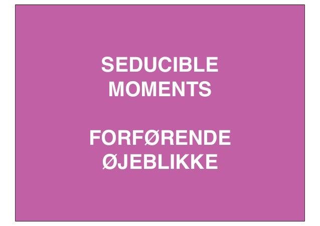 SEDUCIBLE MOMENTS FORFØRENDE ØJEBLIKKE