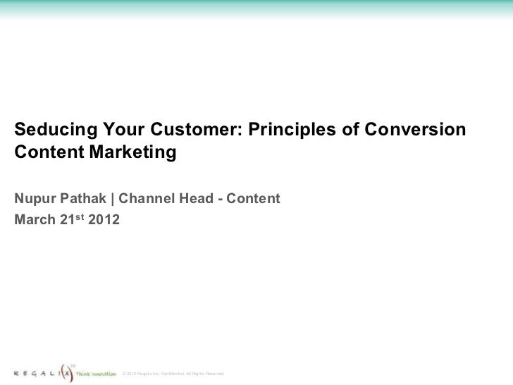 Seducing Your Customer: Principles of ConversionContent MarketingNupur Pathak | Channel Head - ContentMarch 21st 2012     ...