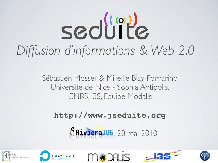 Diffusion d'informations & Web 2.0     Sébastien Mosser & Mireille Blay-Fornarino       Université de Nice - Sophia Antipo...