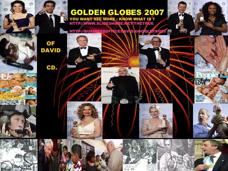 GOLDEN GLOBES 2007   I  YOU WANT SEE MORE : KNOW WHAT IS ?  HTTP://WWW.SLIDESHARE.NET/THETRUE HTTP://BUSINESSOFFICEDAVID.G...