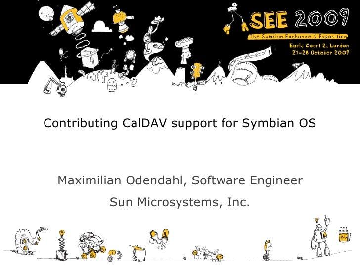 Contributing CalDAV support for Symbian OS Maximilian Odendahl, Software Engineer Sun Microsystems, Inc.