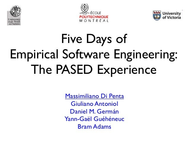 Five Days of Empirical Software Engineering: The PASED Experience Massimiliano Di Penta Giuliano Antoniol Daniel M. Germán...
