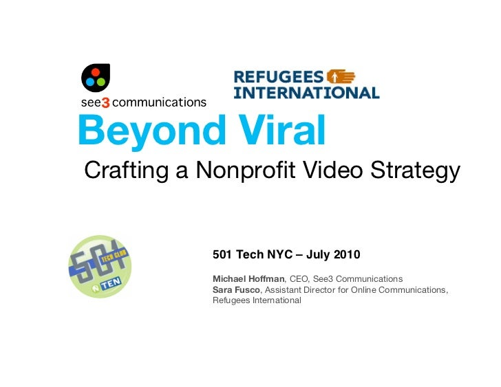 Beyond Viral Crafting a Nonprofit Video Strategy              501 Tech NYC – July 2010            Michael Hoffman, CEO, See...