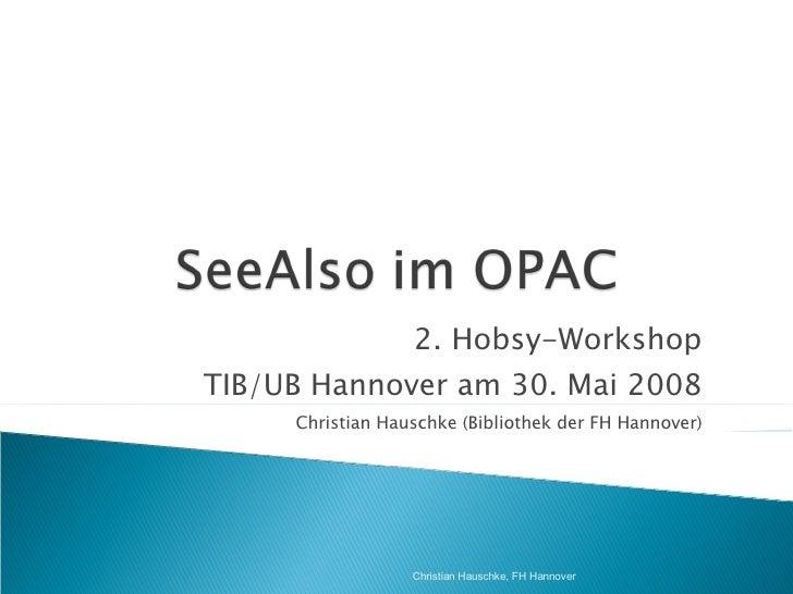 2. Hobsy-Workshop TIB/UB Hannover am 30. Mai 2008 Christian Hauschke (Bibliothek der FH Hannover) Christian Hauschke, FH H...