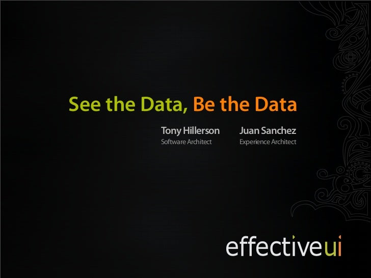 Code and Slides: http://thillerson.googlecode.com  See the Data, Be the Data              Tony Hillerson       Juan Sanche...