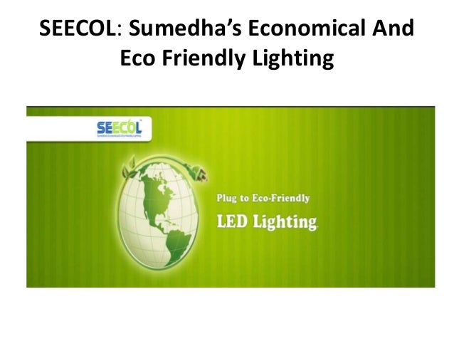 seecol sumedha s economical and eco friendly lighting