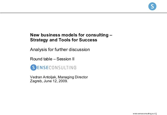 New business models for consulting – Strategy and Tools for Success Analysis for further discussion Round table – Session ...