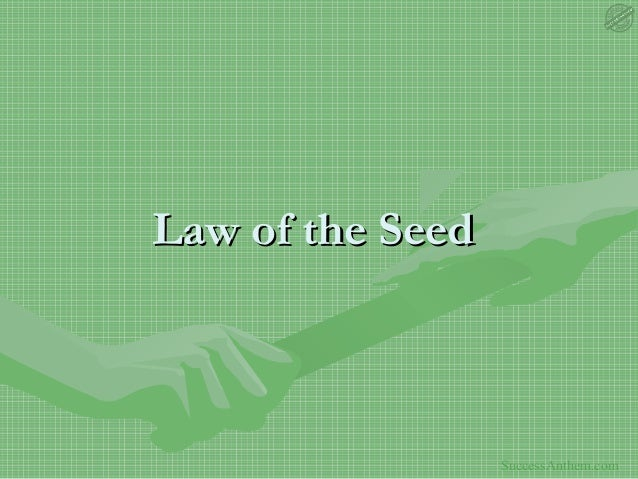 Law of the Seed                  SuccessAnthem.com