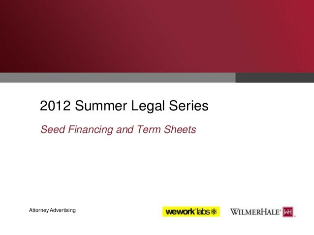 2012 Summer Legal Series Seed Financing and Term Sheets  Attorney Advertising