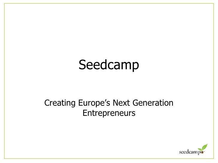 Seedcamp Creating Europe's Next Generation Entrepreneurs