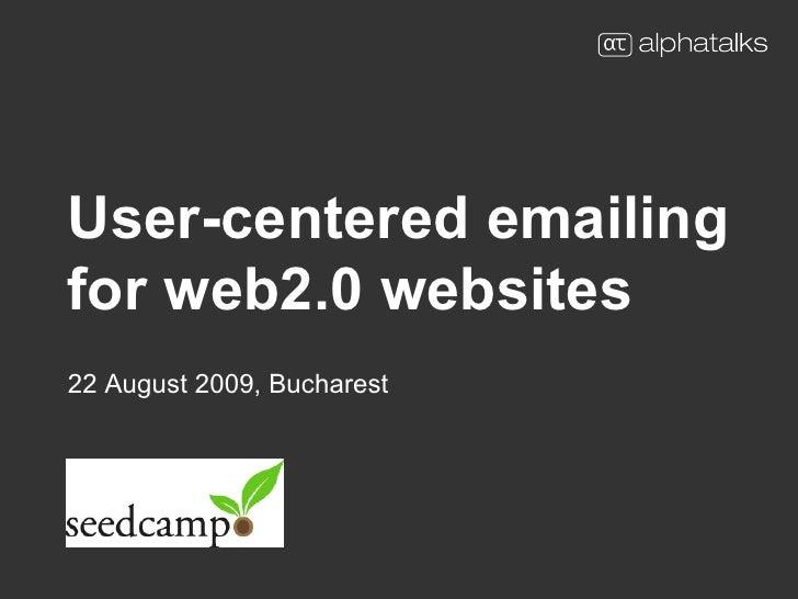 User-centered emailing for web2.0 websites 22  August 2009 ,  Bucharest