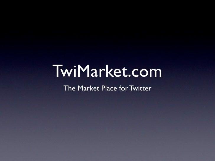 TwiMarket.com  The Market Place for Twitter