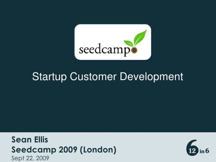 Startup Customer Development<br />Sean Ellis 									<br />Seedcamp 2009 (London)<br />Sept 22, 2009<br />
