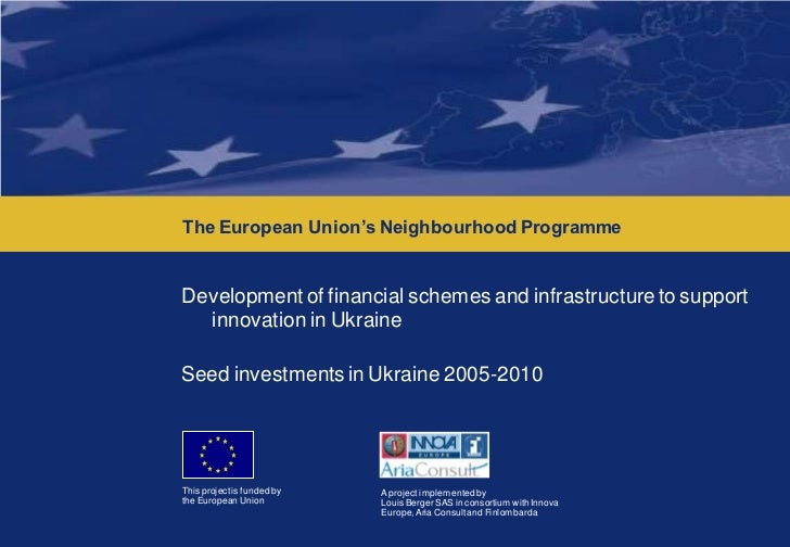 Development of financial schemes and infrastructure to support innovation in Ukraine      The European Union's Neighbourho...