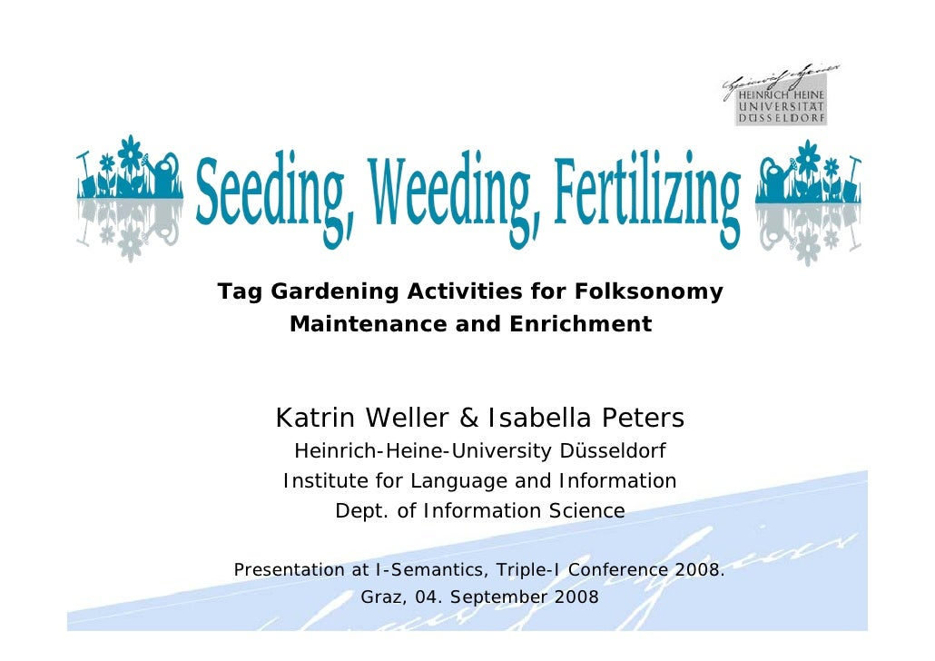 Tag Gardening Activities for Folksonomy      Maintenance and Enrichment         Katrin Weller & Isabella Peters        Hei...