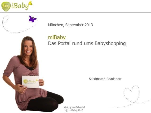 München, September 2013 miBaby Das Portal rund ums Babyshopping Seedmatch-Roadshow strictly confidential © miBaby 2013