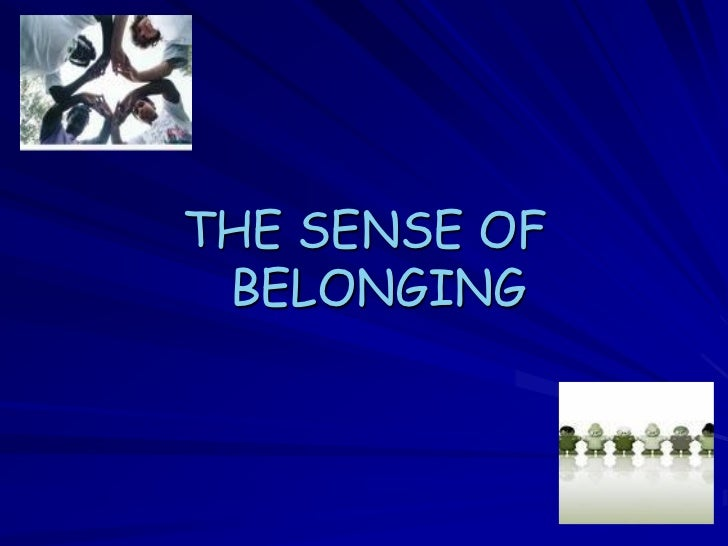 sense of belonging Belonging definition, something that belongs see more dictionary  he quickly remarried, leaving mcwilliam with an almost fairytale sense of not belonging.