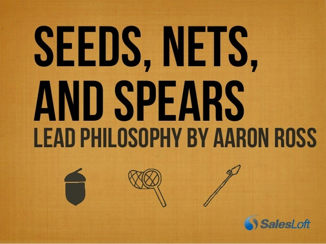 SEEDS, NETS, AND SPEARSLead PHILOSOPHY BY AARON ROSS