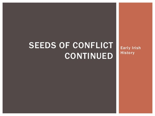 Early Irish History SEEDS OF CONFLICT CONTINUED