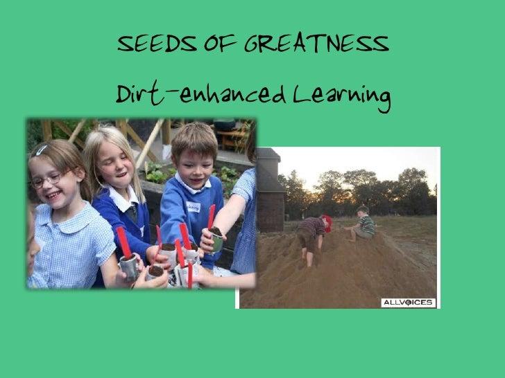 SEEDS OF GREATNESSDirt-enhanced Learning