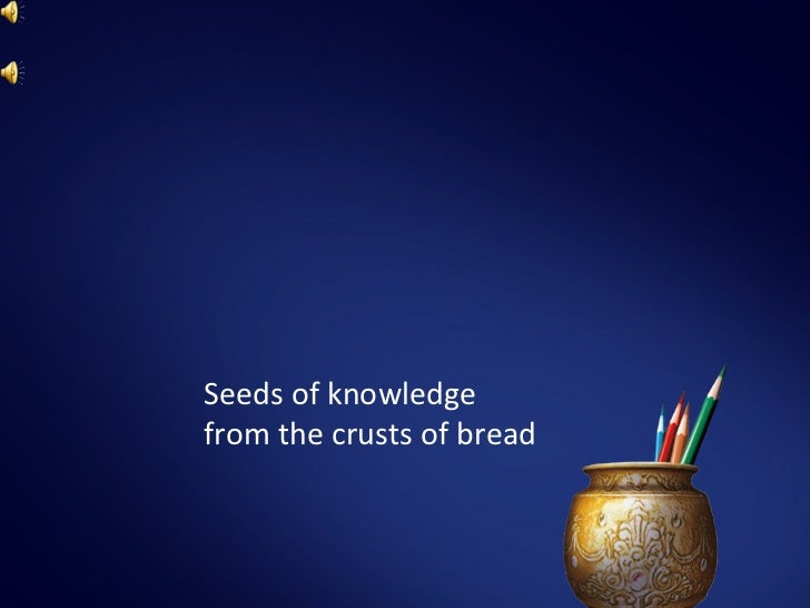 Seeds of knowledgefrom the crusts of bread
