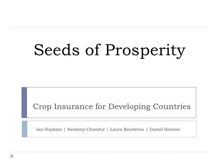 Seeds of Prosperity Crop Insurance for Developing Countries Ian Hopkins   Sandeep Chandur   Laura Boudreau   Daniel Broome